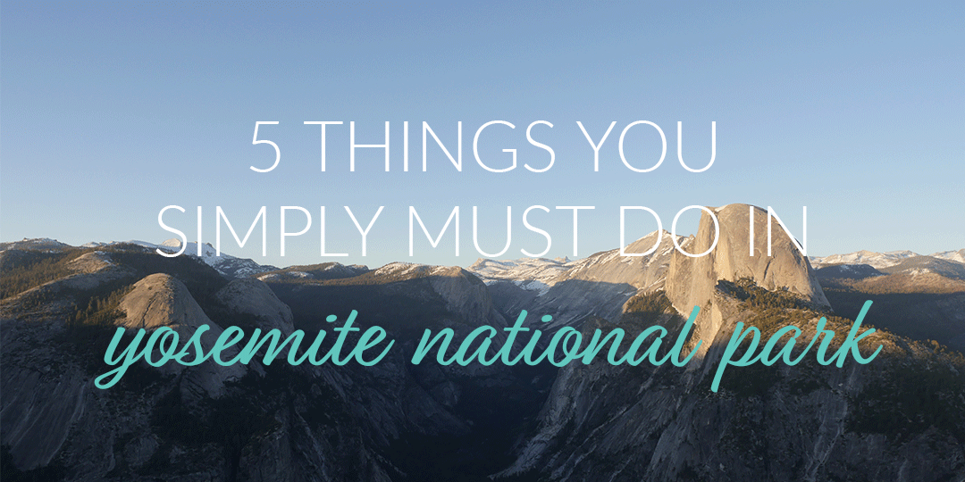 5 Things You Simply Must Do in Yosemite