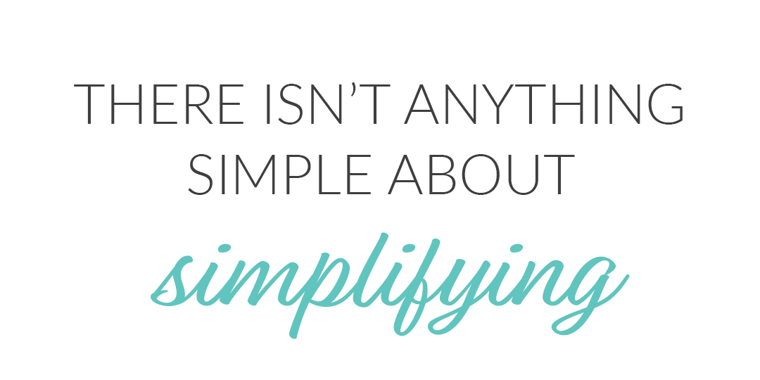 There Isn't Anything Simple about Simplifying