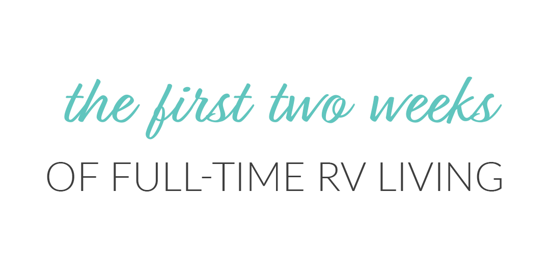 The First Two Weeks of Full-Time RV Life