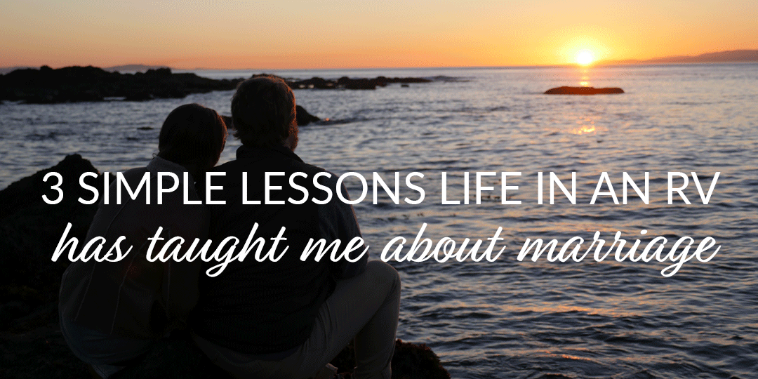 3 Simple Lessons Life in an RV has Taught Me about Marriage