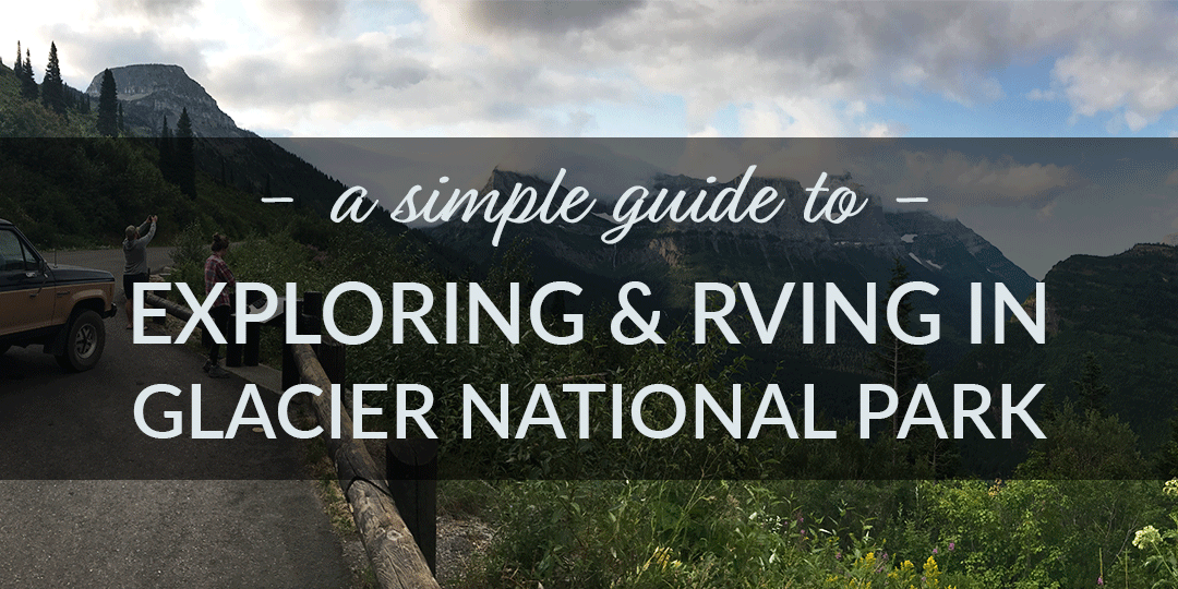 A Simple Guide to Exploring and RVing in Glacier National Park