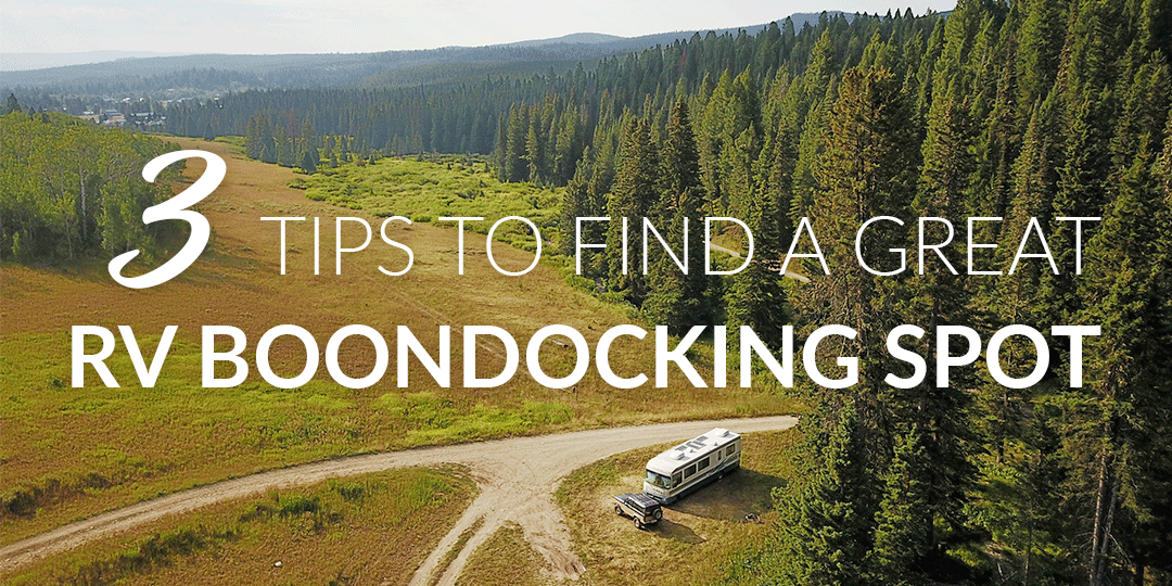 3 Tips to Find a Great RV Boondocking Spot
