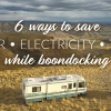 6 Ways to Save Water, Energy and Waste While RV Boondocking