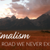 Minimalism and the Road We Never Expected