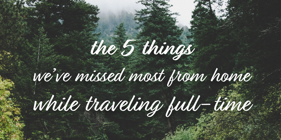 5 things we've missed while traveling full-time